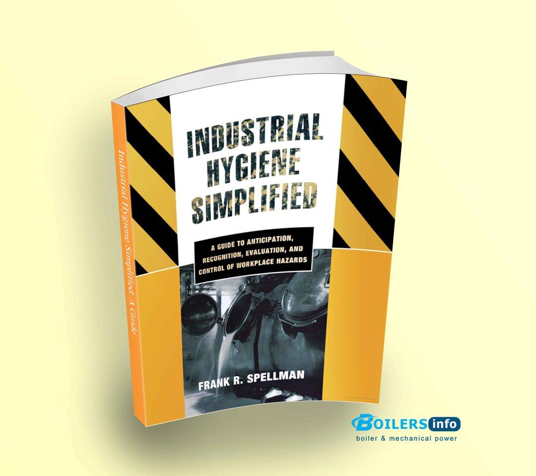 Industrial Hygiene Simplified A Guide to Anticipation, Recognition, Evaluation, and Control of Workplace Hazards